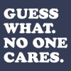 Guess What. No One Cares. - Women's Premium T-Shirt