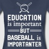 Education important but Baseball is Importanter - Women's Premium T-Shirt