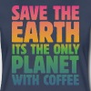 Save the Earth, It's the Only Planet with Coffee - Women's Premium T-Shirt