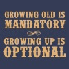Growing old is mandatory. Growing up is Optional - Women's Premium T-Shirt
