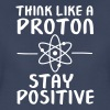 Think Like A Proton - Stay Positive - Women's Premium T-Shirt