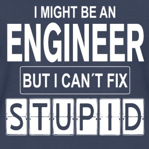 Engineer can't fix Stupid