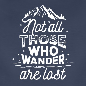 Not All Those Who Wander Are Lost ! Original Tee - Women's Premium T-Shirt