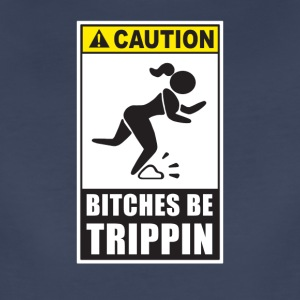Caution Bitches Be Trippin - Women's Premium T-Shirt