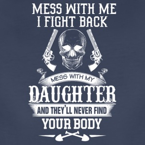 Mess with me I fight back Mess with my daughter an - Women's Premium T-Shirt