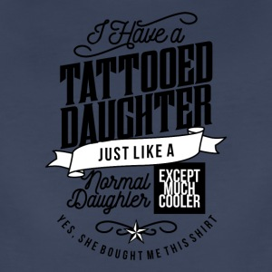 I Have A Tattooed Daughter - Women's Premium T-Shirt