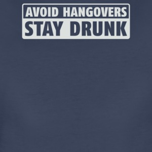Avoid Hangovers Stay Drunk - Women's Premium T-Shirt