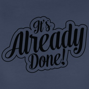 It's Already Done! T-shirt just get started now - Women's Premium T-Shirt
