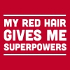 Red hair gives me superpowers - Women's Premium T-Shirt