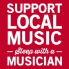 Support local music. Sleep with a musician - Women's Premium T-Shirt