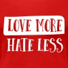 Love more. Hate less - Women's Premium T-Shirt