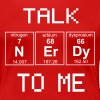 Talk Nerdy To Me - Periodic Table Elements - Women's Premium T-Shirt