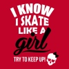 I know I skate like a girl - try to keep up! - Women's Premium T-Shirt