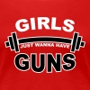 Girls Just Wanna Have Guns Gym - Women's Premium T-Shirt
