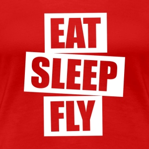 Eat Sleep Fly - Women's Premium T-Shirt