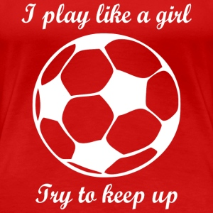 play like a girl2 - Women's Premium T-Shirt