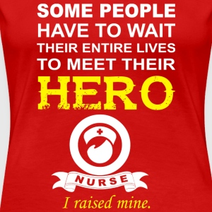 Nurse's Mom T-Shirt: Nurse The Hero - Women's Premium T-Shirt