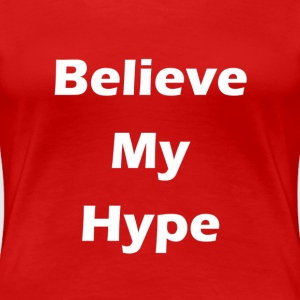 Believe My Hype - Women's Premium T-Shirt