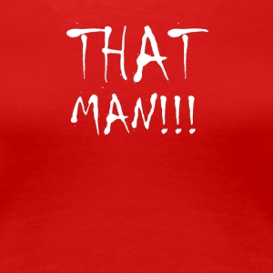 That Man Finished - Women's Premium T-Shirt