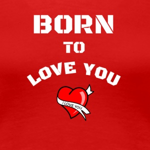 born to love you - Women's Premium T-Shirt