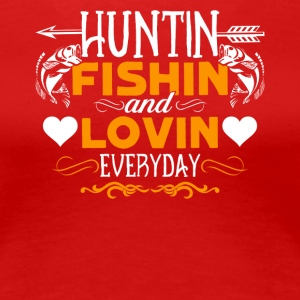 Hunting Fishing And Loving Every Day Shirt - Women's Premium T-Shirt