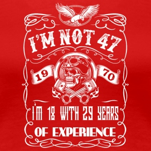 I'm not 47 1970 I'm 18 with 29 years of experience - Women's Premium T-Shirt