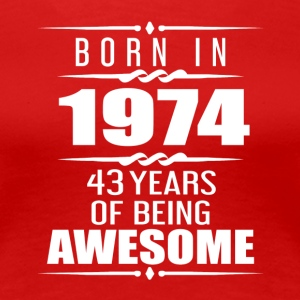 Born in 1974 43 Years of Being Awesome - Women's Premium T-Shirt