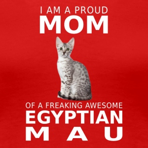 Egyptian Mau Cat Proud Mom- cool shirt,geek hoodie - Women's Premium T-Shirt
