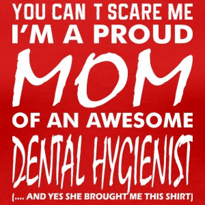 You Cant Scare Proud Mom Awesome Dental Hygienist - Women's Premium T-Shirt