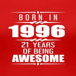 Born in 1996 21 Years of Being Awesome - Women's Premium T-Shirt