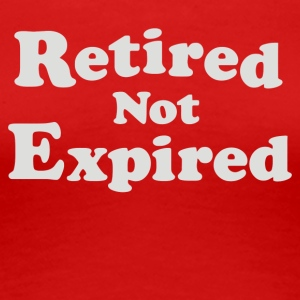 Retired Not Expired - Women's Premium T-Shirt