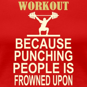Workout Because Punching People Is Frowned Upon - Women's Premium T-Shirt