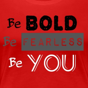 Be BOLD Be FEARLESS Be YOU - Women's Premium T-Shirt