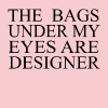 The Bags Under My Eyes Are Designer - Women's Premium T-Shirt