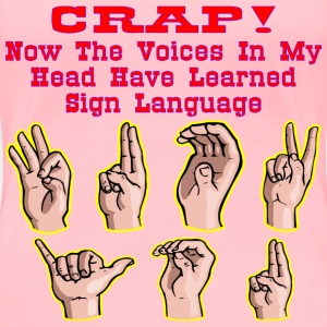The Voices In My Head Have Learned Sign Language
