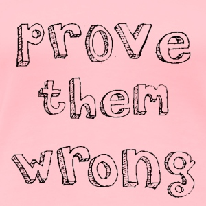 PROVE THEM WRONG in black - Women's Premium T-Shirt