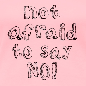 NOT AFRAID TO SAY NO in black - Women's Premium T-Shirt
