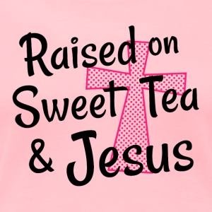 Raised on Sweet Tea & Jesus - Women's Premium T-Shirt