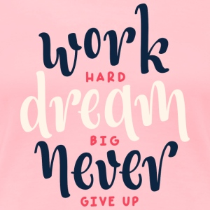 never give up | women's t-shirt - Women's Premium T-Shirt