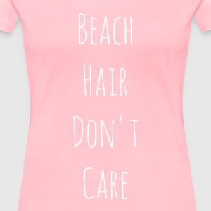 Beach Hair Don't Care - Women's Premium T-Shirt