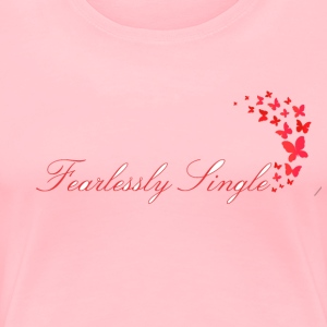 Fearlessly Single - Women's Premium T-Shirt