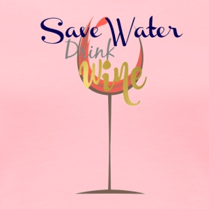 Save Water Drink Wine - Women's Premium T-Shirt
