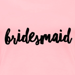 Bridesmaid - Women's Premium T-Shirt