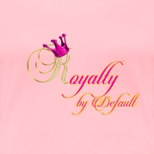 Royalty by Default-Magenta & Gold - Women's Premium T-Shirt