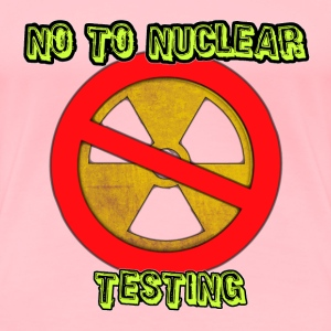No to Nuclear Testing - Women's Premium T-Shirt