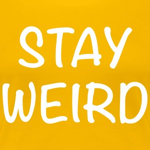 Stay Weird - Women's Premium T-Shirt
