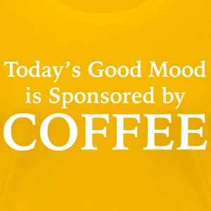 Today's Good Mood Is Sponsored By Coffee - Women's Premium T-Shirt