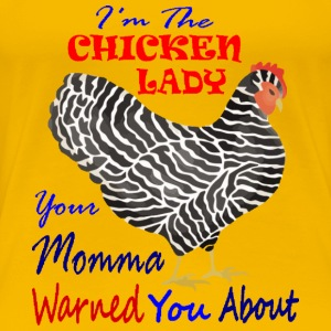 Chicken Lady That Your Momma Warned You About - Women's Premium T-Shirt