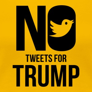 No Tweets For Trump T-Shirt - Women's Premium T-Shirt