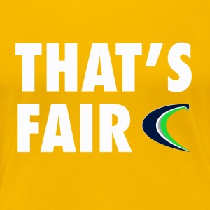 That s Fair - Women's Premium T-Shirt